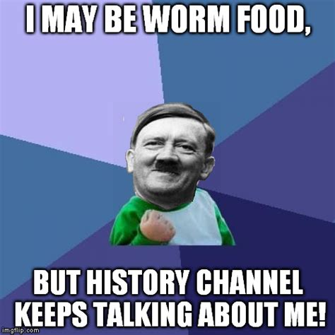 Meme Generator History Channel - success hitler imgflip