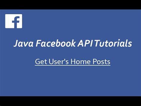 facebook ads api php tutorial facebook api tutorials in java 6 get user s home posts