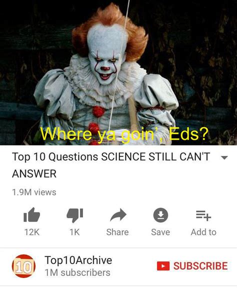 pennywise 10 questions science still can t answer top 10s charlie know your meme