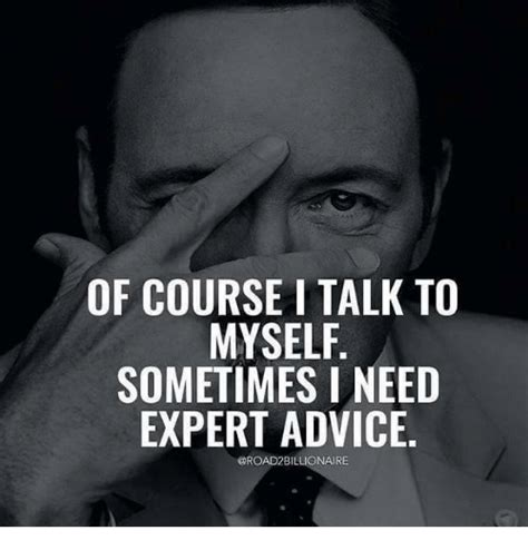 Course On Experts What You Need To by 25 Best Memes About Talk To Myself Talk To Myself Memes