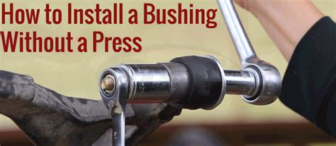 rubber st press how to install a bushing without a press