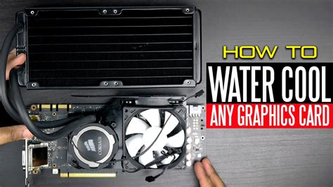 how to make graphic card how to liquid cool any graphics card