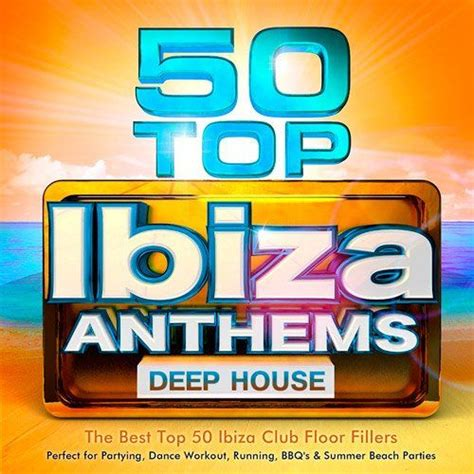 top 50 house music top 50 ibiza anthems deep house mp3 buy full tracklist