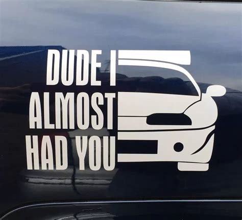 Cars Vinyl Decals by Paul Walker Dude I Almost Had You Fast 7 Car Window Bumper