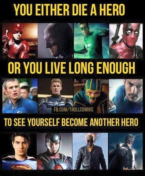 Hero Meme - superhero funny meme you either die a hero or movies