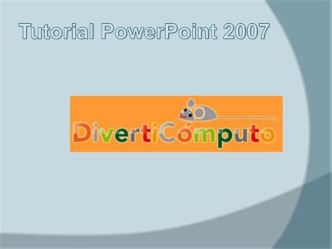 tutorial for powerpoint 2007 tutorial powerpoint 2007 diverticomputo