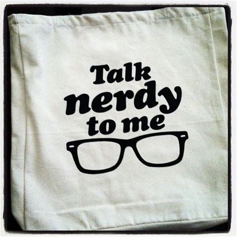 talk nerdy to me girl talk nerdy to me quotes quotesgram