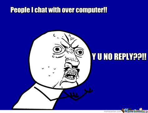 Y U No Reply Meme - y u no reply by trollfaceaccepted meme center