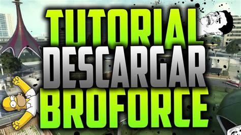 broforce full version youtube tutorial descargar e instalar el broforce full mas