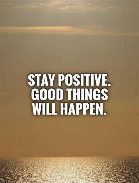 quotes about staying positive staying positive quotes sayings staying positive