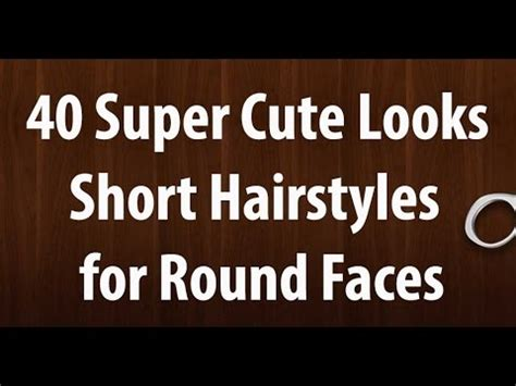 40 super cute looks with short hairstyles for round faces short hairstyles for round faces 40 super cute looks