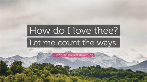 How Do I Thee Let Me Count The Ways by Elizabeth Barrett Browning Quote How Do I Thee Let