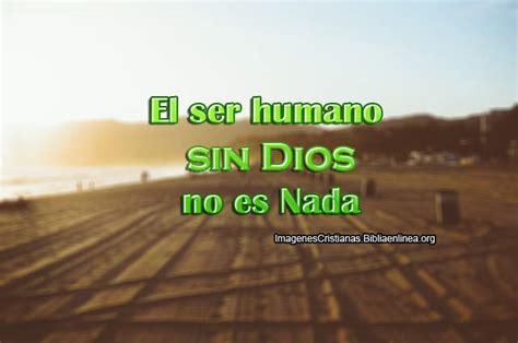 imagenes cristianas sin frases imagenes con frases el ser humano sin dios no es nada
