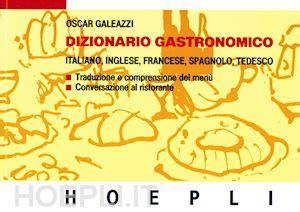 dizionario di cucina italiano inglese dizionario gastronomico italiano inglese francese