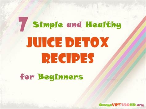 7 Simple And Healthy Juice Detox Recipes For Beginners 7 simple and healthy juice detox recipes for beginners