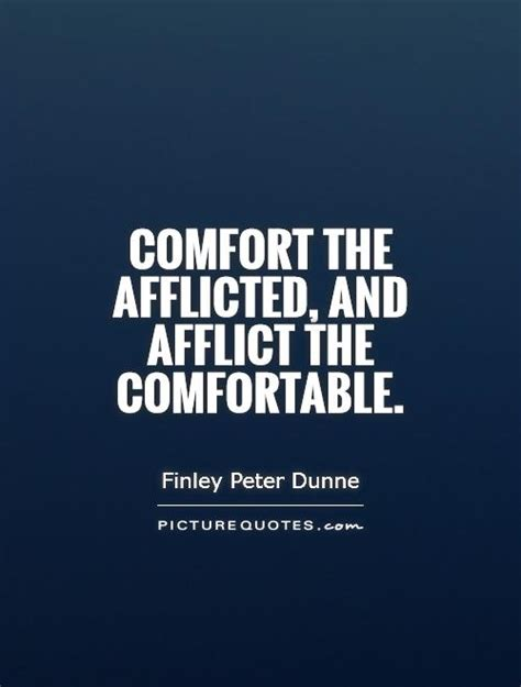 afflict the comfortable and comfort the afflicted comfort the afflicted and afflict the comfortable
