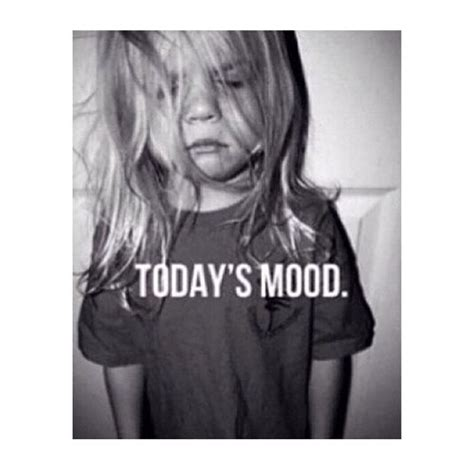todays mood  everyday mood lol funny funny todays