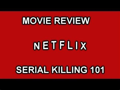 film seri netflix netflix movie review serial killing 101 youtube