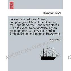 the journal of an cruiser comprising sketches of the canaries the cape de verds liberia madeira and other places of interest on the west coast of africa classic reprint books cruiser sprawdź