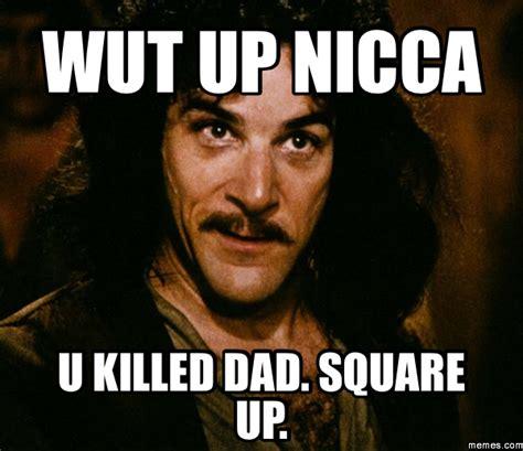 Up Memes - wut up nicca u killed dad square up memes com