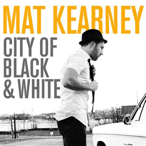 Mat Kearney Closer To Lyrics by Mat Kearney Quot City Of Black White Quot Review