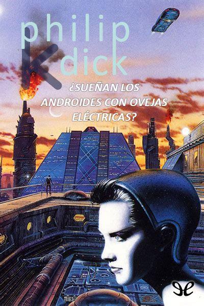 descargar pdf suenan los androides con ovejas electricas libro de texto descarga gratis 191 sue 241 an los androides con ovejas el 233 ctricas por philip k pdf