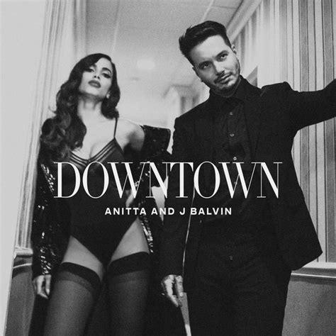 j balvin anitta downtown single by anitta j balvin on apple music