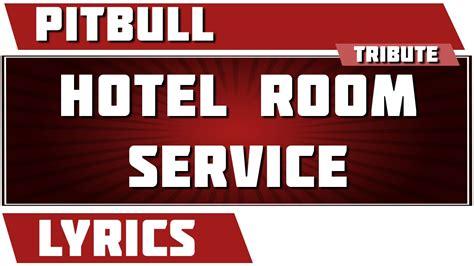 Hotel Room Service Lyrics by Hotel Room Service Pitbull Tribute Lyrics