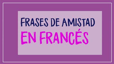 imagenes y frases bonitas en frances las mejores frases de amistad en franc 233 s traducidas al