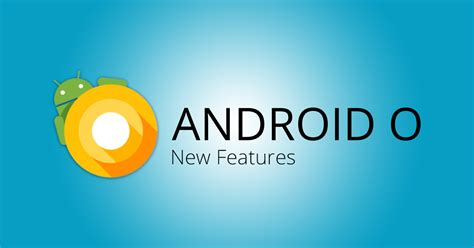 android features android o new features of next version of android displayed at i o gadgetbyte nepal