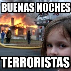 Disaster Girl Meme Generator - meme disaster girl buenas noches terroristas 2828011