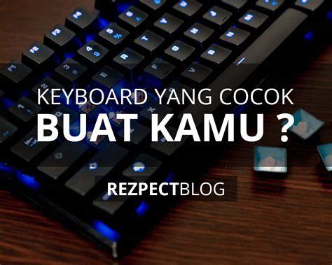 Keyboard Untuk Gamers Keyboard Gaming Apa Yang Cocok Dengan Favorit Kamu