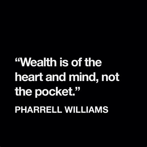 pharrell williams wealth quot wealth is of the heart and mind not the pocket