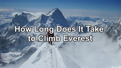how long how long does it take to climb everest youtube