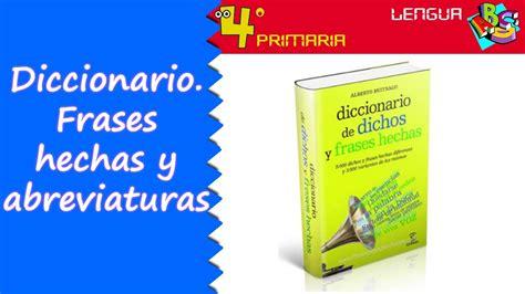 diccionario de dichos y 8423992276 lengua castellana 4 186 primaria tema 1 el diccionario frases hechas y abreviaturas youtube