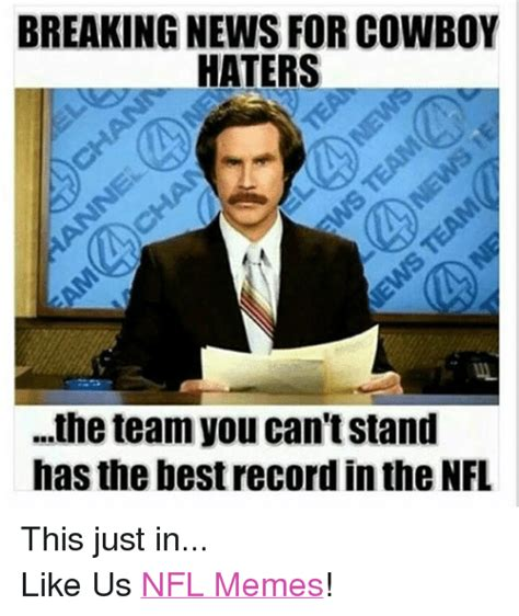 Breaking News Meme - breaking news for cowboy haters the team you can tstand