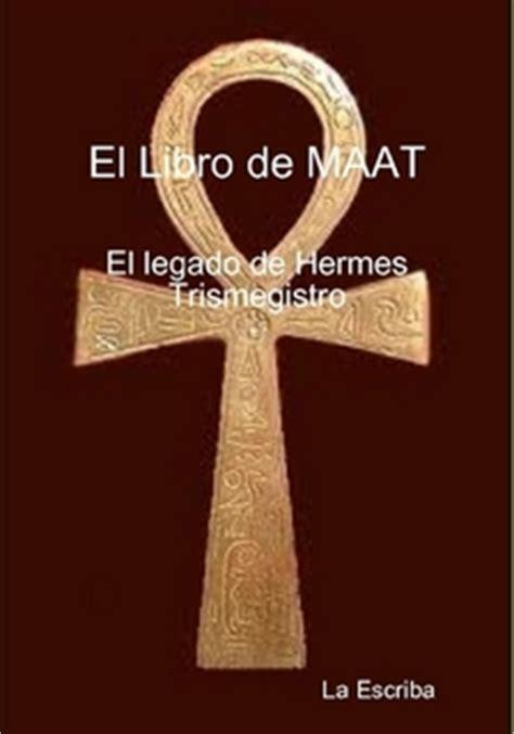 libro la escriba el libro de maat el legado de hermes trismegisto by la escriba legionesdeluz