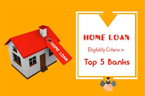 house loan qualifications top banks home loan eligibility criteria