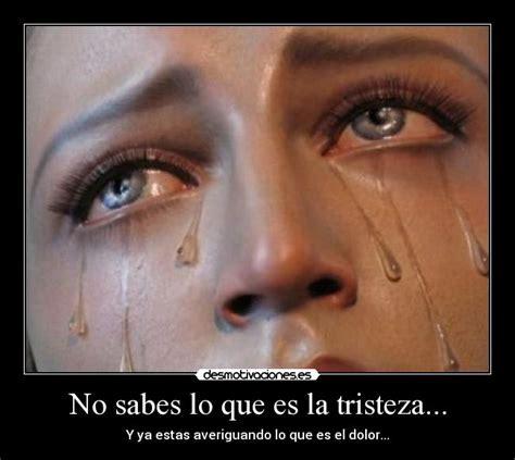 imagenes que inspiran tristeza no sabes lo que es la tristeza desmotivaciones