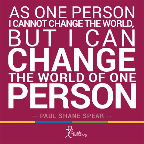 Obsession Can Change The World by Quot As One Person I Cannot Change The World But I Can Change