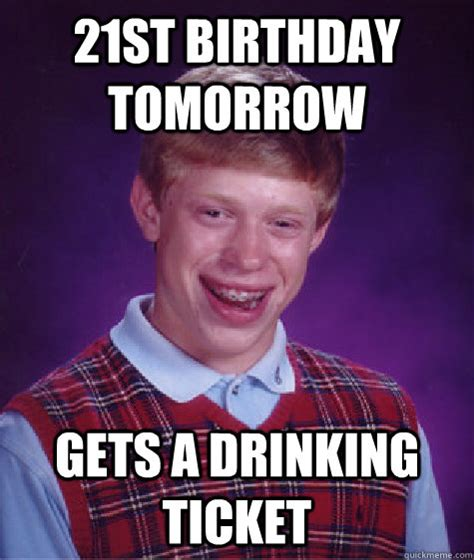 21st Birthday Memes - 21st birthday tomorrow gets a drinking ticket bad luck