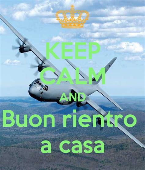 rientro a casa keep calm and buon rientro a casa poster mmm keep calm