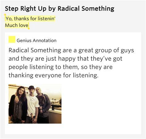 lyrics radical something yo thanks for listenin much step right up
