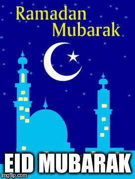 Eid Mubarak Meme - wihes for our wellwishers imgflip