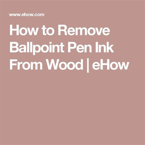 Remove Pen Ink From by How To Remove Ballpoint Pen Ink From Wood Ballpoint Pen