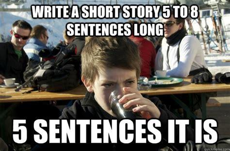 Meme Sentences - write a short story 5 to 8 sentences long 5 sentences it