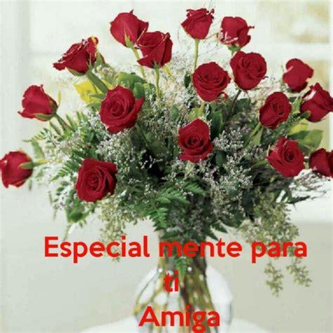 imagenes de flores para una amiga especial especial mente para ti amiga dise 241 os y flores pinterest