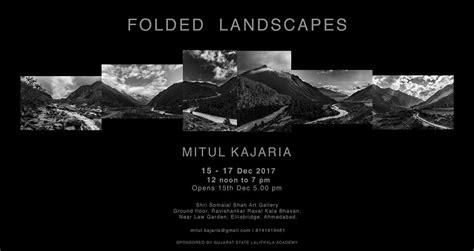Landscape Photography Exhibition 2017 Folded Landscapes A Photography Exhibition By Mitul Kajaria