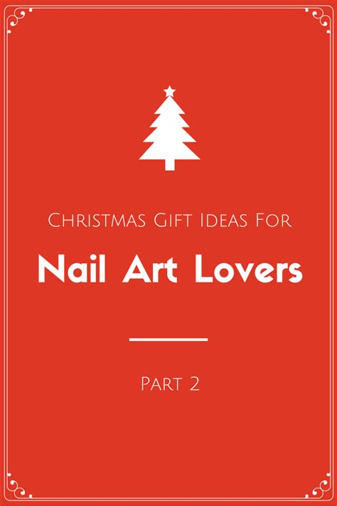 christmas gift ideas for nail art lovers part 2 nail
