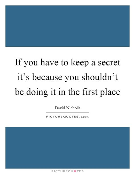 In The Secret In A Place Lyrics If You To Keep A Secret It S Because You Shouldn T Be Doing Picture Quotes